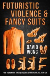 WongD-FuturisticViolence&FancySuitsUK