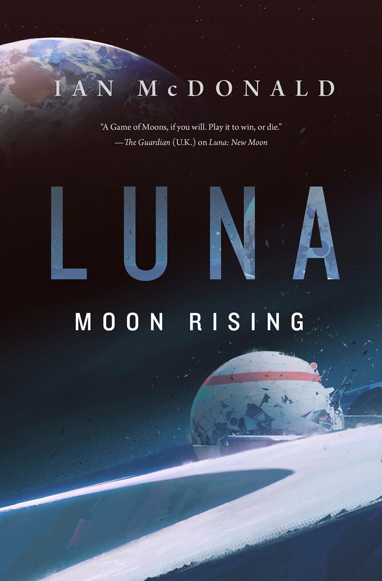 Upcoming: LUNA--MOON RISING by Ian McDonald (Tor Books)