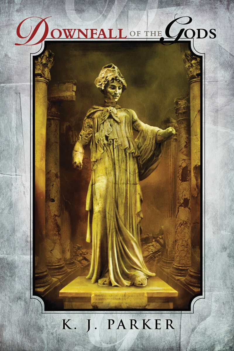 Quick Review: DOWNFALL OF THE GODS by K.J. Parker (Subterranean Press)