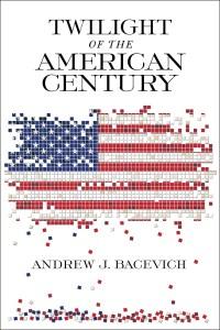 BacevichAJ-TwilightOfTheAmericanCenturyUS